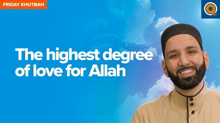 The Highest Degree of Love for Allah | Khutbah