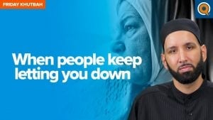 When People Keep Letting You Down   Khutbah by Dr. Omar Suleiman