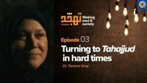 EP. 3: Turning to Tahajjud in Hard Times   Tahajjud: Waking Soul & Society