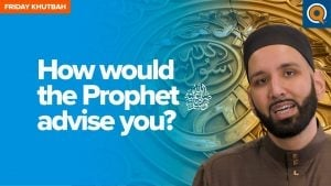 How Would The Prophet ﷺ Advise You?   Khutbah