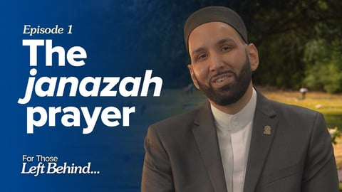 Ep. 1: The Janazah Prayer | For Those Left Behind